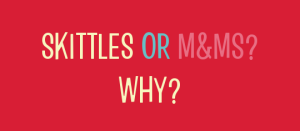 skittles or m&ms